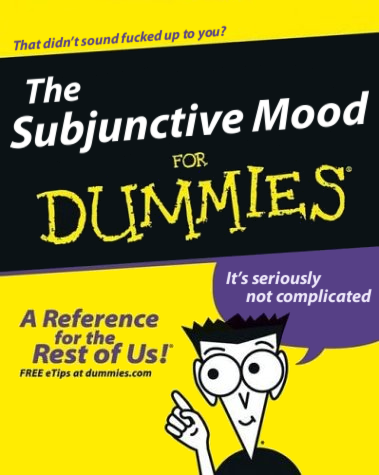 The Subjunctive Mood For Dummies